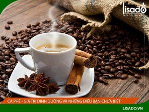 Cà phê - Giá trị dinh dưỡng và những điều bạn chưa biết