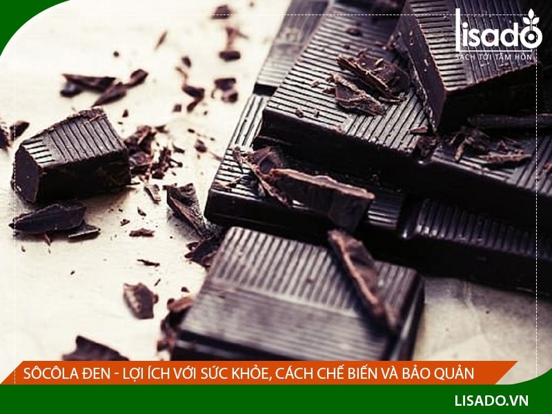 Sôcôla đen - Lợi ích với sức khỏe, cách chế biến và bảo quản