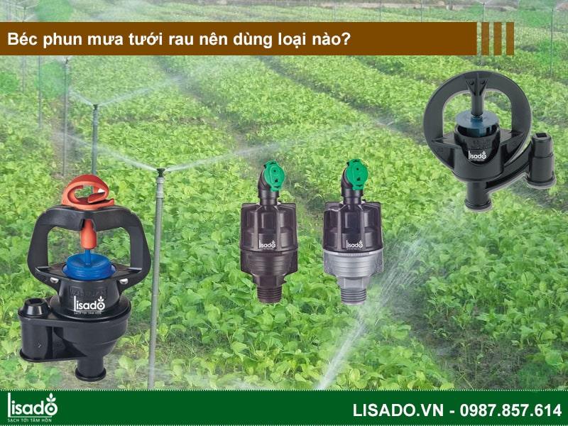 Béc phun mưa tưới rau nên dùng loại nào?